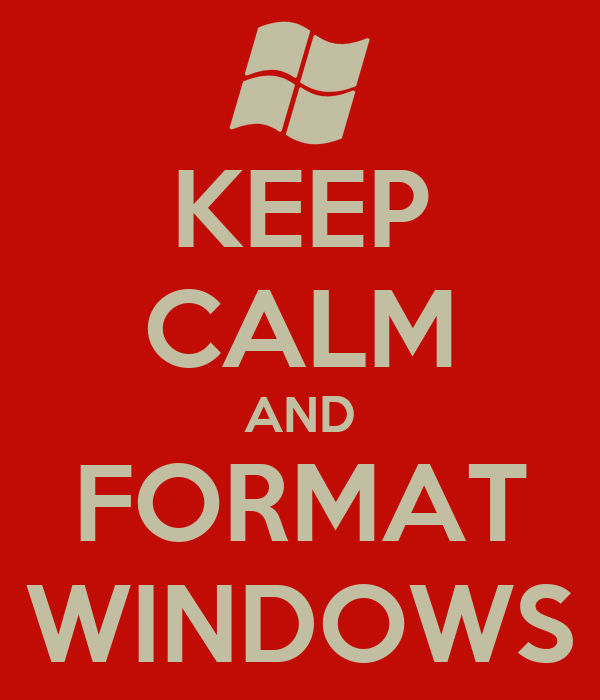 KEEP CALM AND FORMAT WINDOWS