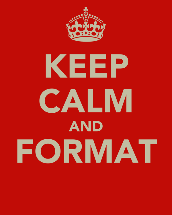 KEEP CALM AND FORMAT