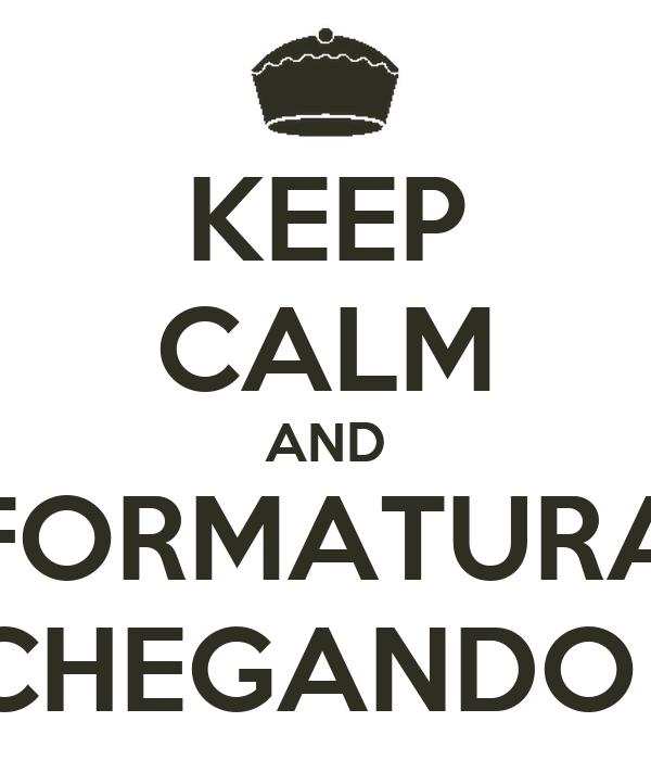 KEEP CALM AND FORMATURA CHEGANDO !