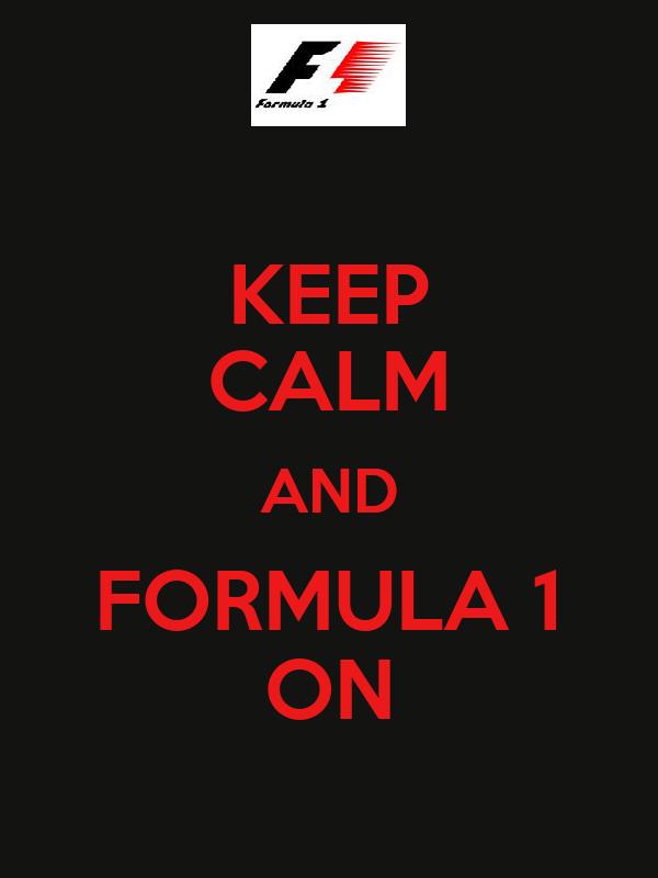 KEEP CALM AND FORMULA 1 ON