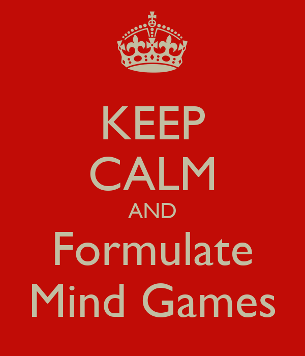 KEEP CALM AND Formulate Mind Games
