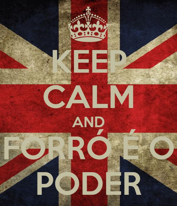 KEEP CALM AND FORRÓ É O PODER