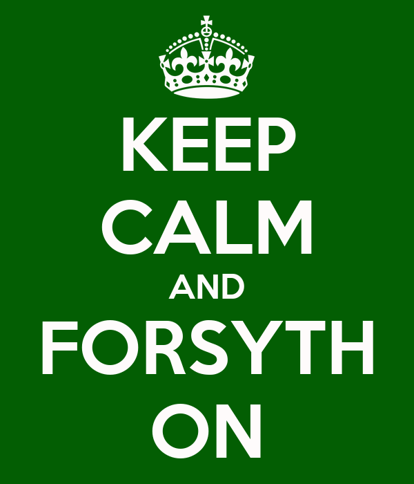 KEEP CALM AND FORSYTH ON