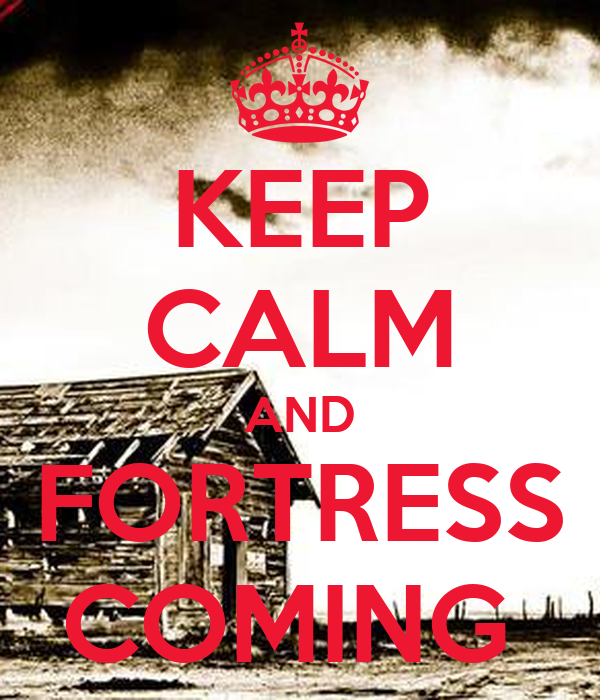 KEEP CALM AND FORTRESS COMING
