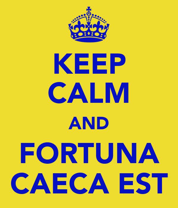 KEEP CALM AND FORTUNA CAECA EST