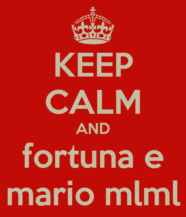 KEEP CALM AND fortuna e mario mlml
