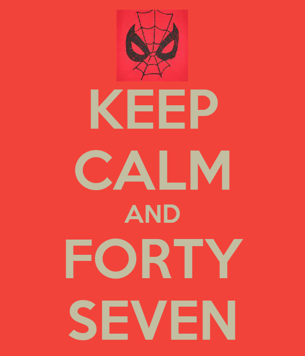 KEEP CALM AND FORTY SEVEN