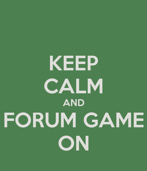 KEEP CALM AND FORUM GAME ON