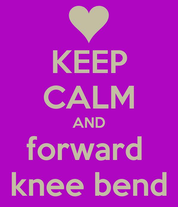 KEEP CALM AND forward  knee bend