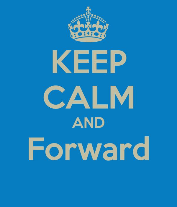 KEEP CALM AND Forward