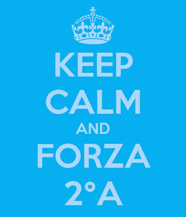 KEEP CALM AND FORZA 2°A