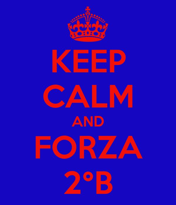 KEEP CALM AND FORZA 2°B