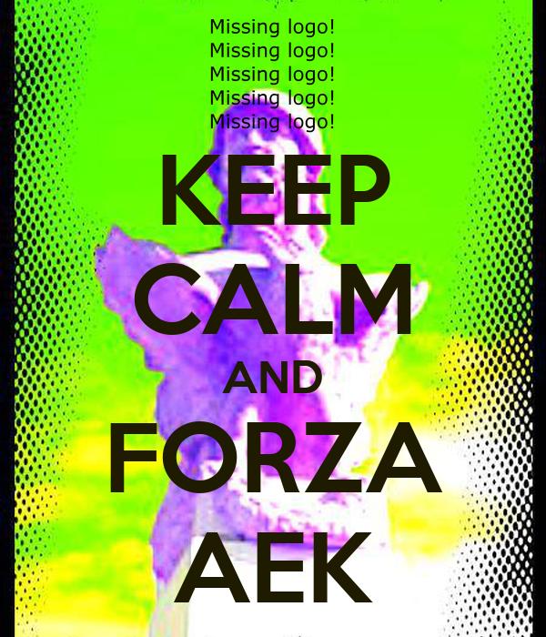 KEEP CALM AND FORZA AEK