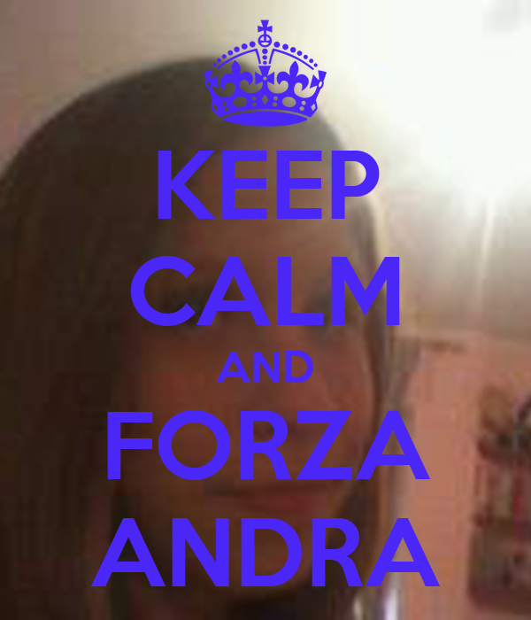 KEEP CALM AND FORZA ANDRA