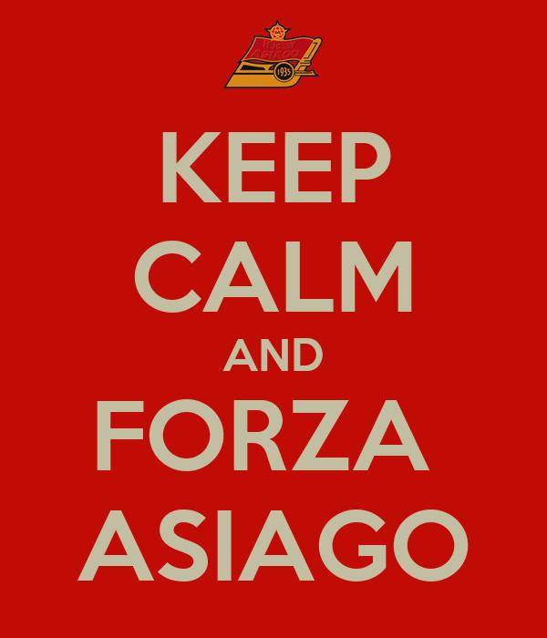 KEEP CALM AND FORZA  ASIAGO
