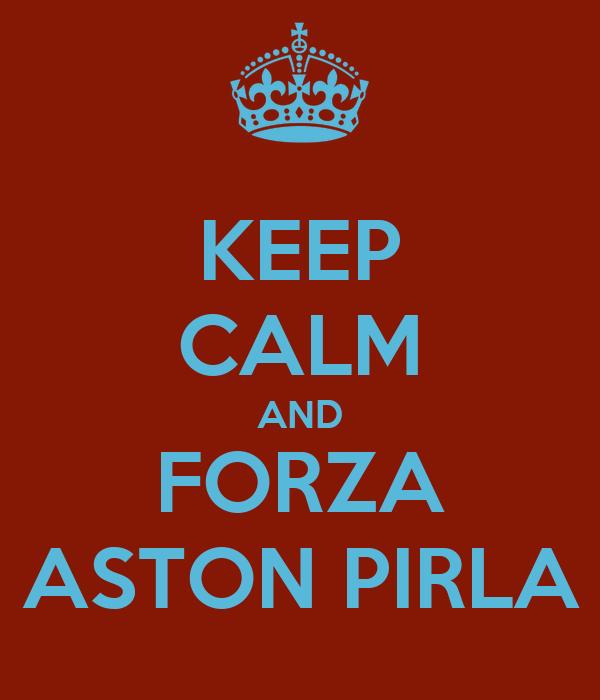 KEEP CALM AND FORZA ASTON PIRLA