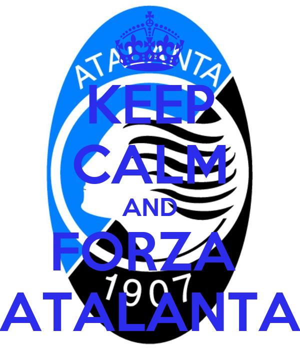 KEEP CALM AND FORZA  ATALANTA