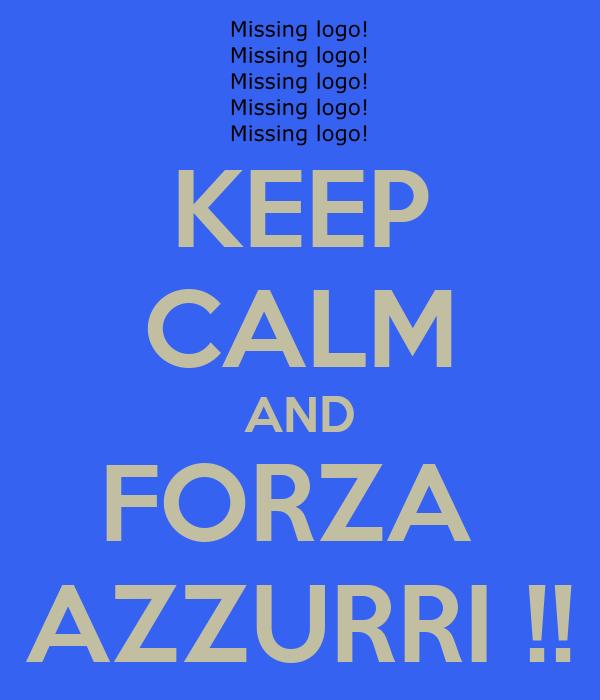 KEEP CALM AND FORZA  AZZURRI !!