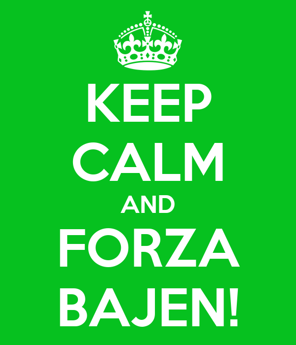 KEEP CALM AND FORZA BAJEN!