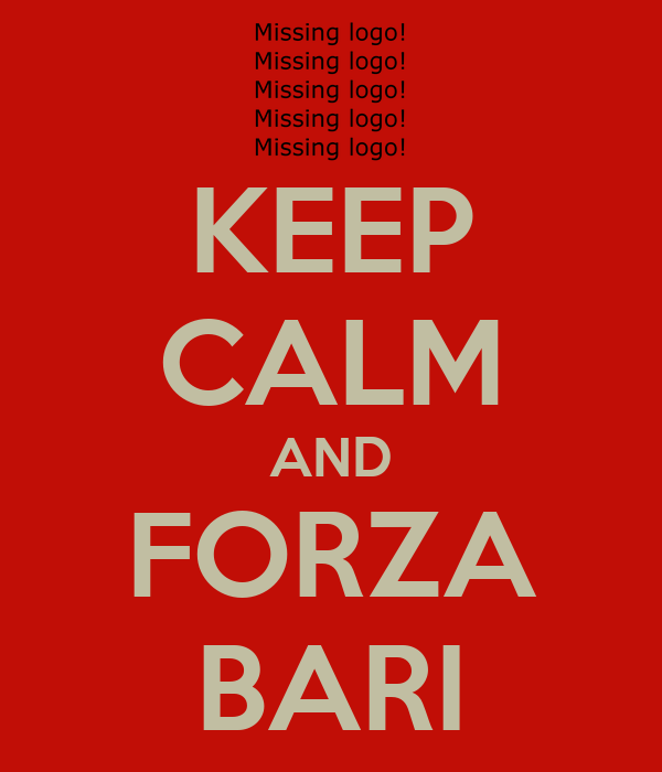 KEEP CALM AND FORZA BARI