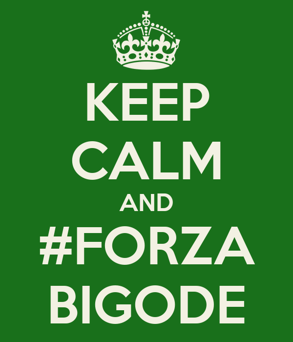 KEEP CALM AND #FORZA BIGODE