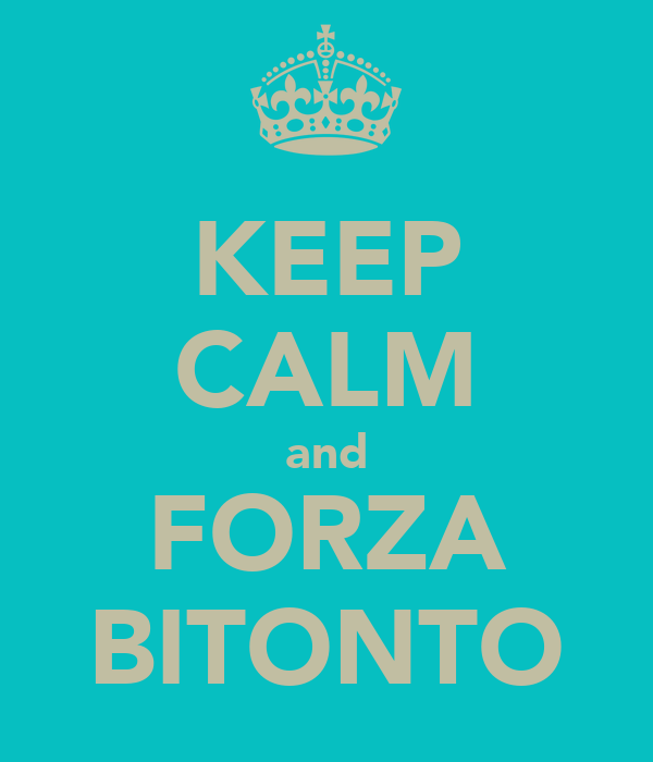KEEP CALM and FORZA BITONTO