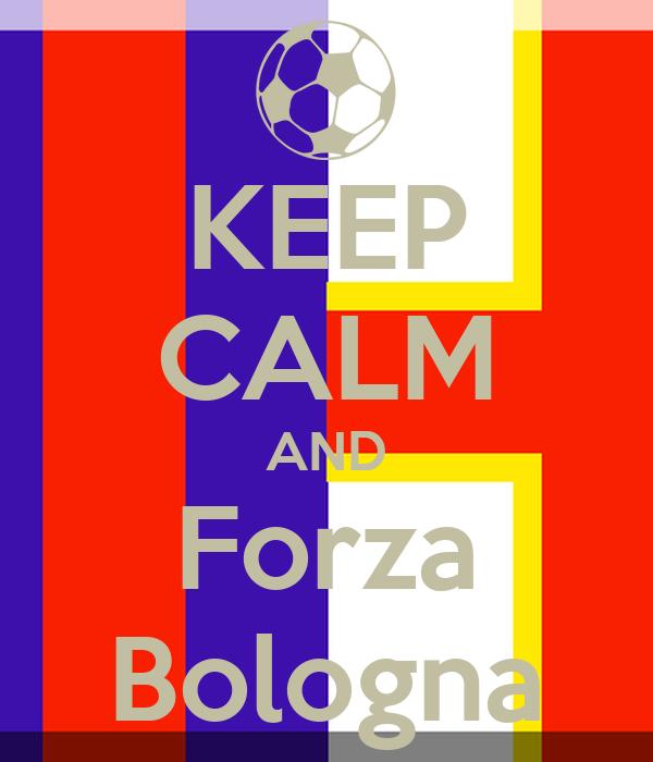 KEEP CALM AND Forza Bologna