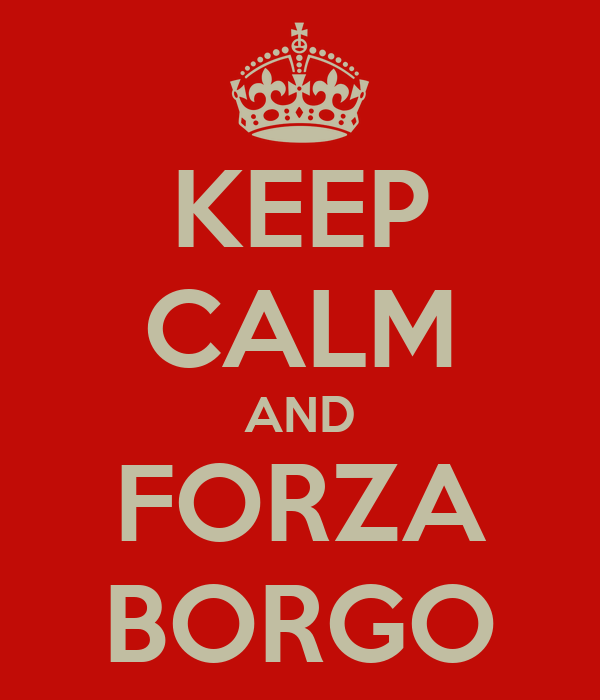 KEEP CALM AND FORZA BORGO