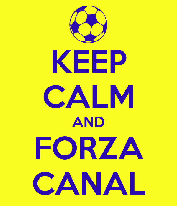 KEEP CALM AND FORZA CANAL