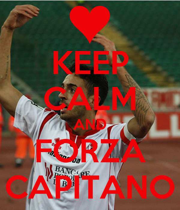 KEEP CALM AND FORZA CAPITANO