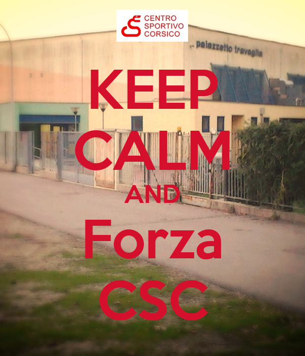 KEEP CALM AND Forza CSC