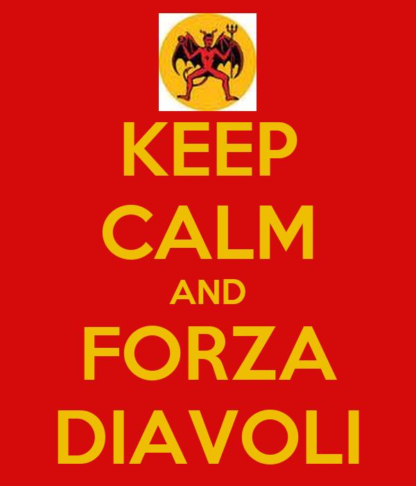KEEP CALM AND FORZA DIAVOLI