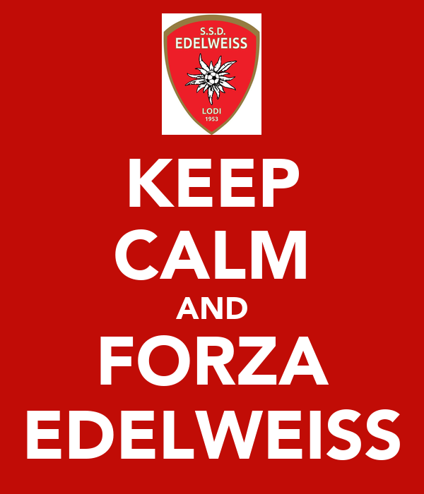 KEEP CALM AND FORZA EDELWEISS