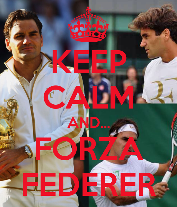 KEEP CALM AND... FORZA FEDERER