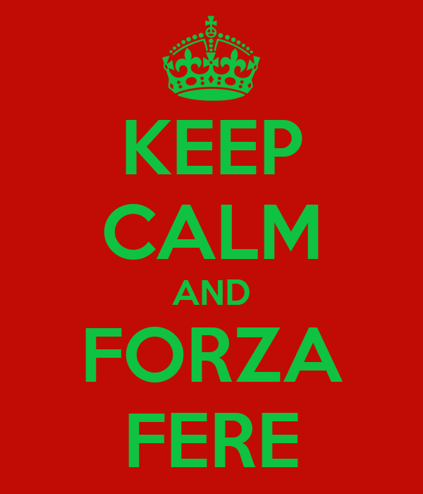 KEEP CALM AND FORZA FERE