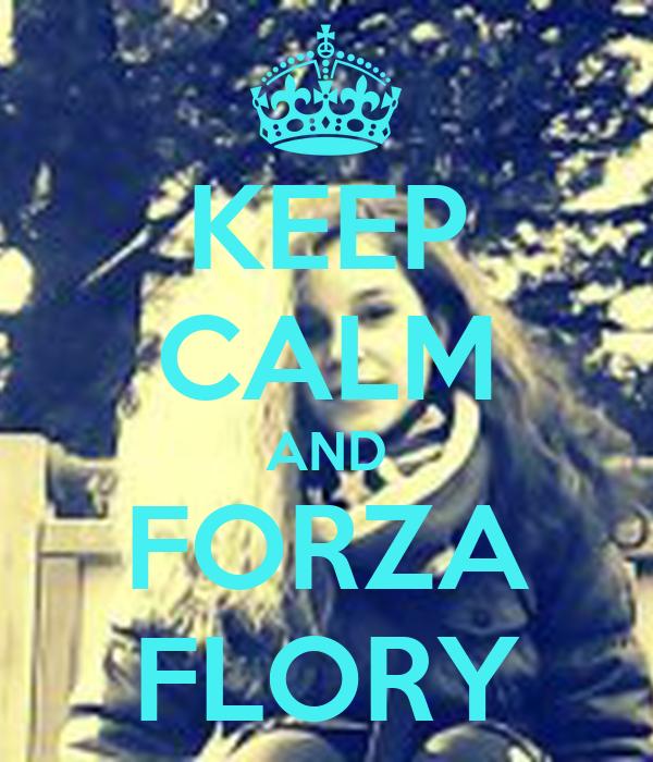 KEEP CALM AND FORZA FLORY