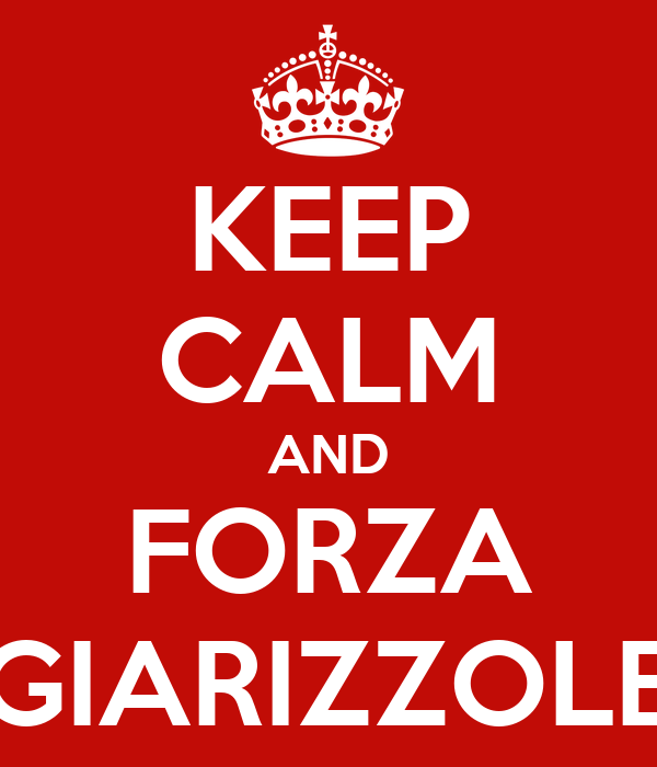 KEEP CALM AND FORZA GIARIZZOLE