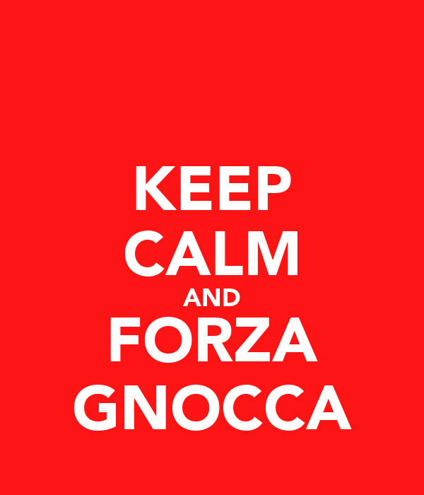 KEEP CALM AND FORZA GNOCCA