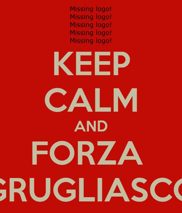 KEEP CALM AND FORZA  GRUGLIASCO