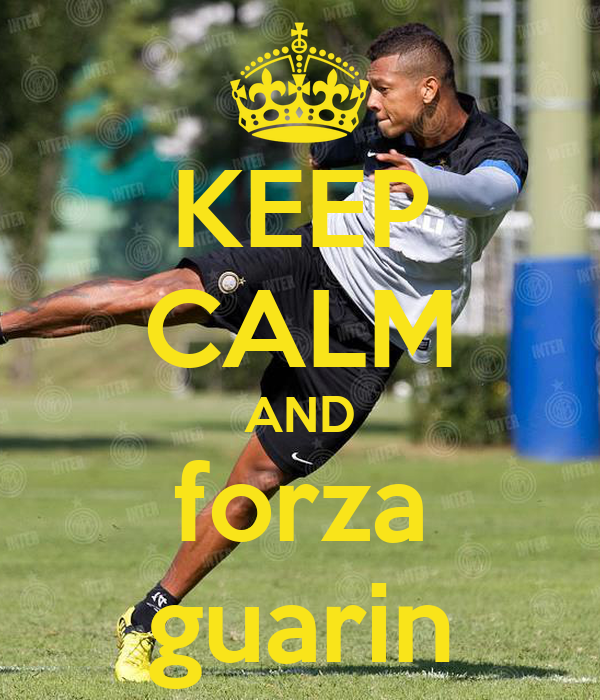 KEEP CALM AND forza guarin