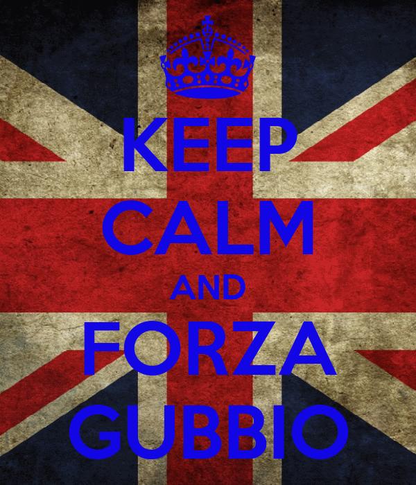 KEEP CALM AND FORZA GUBBIO