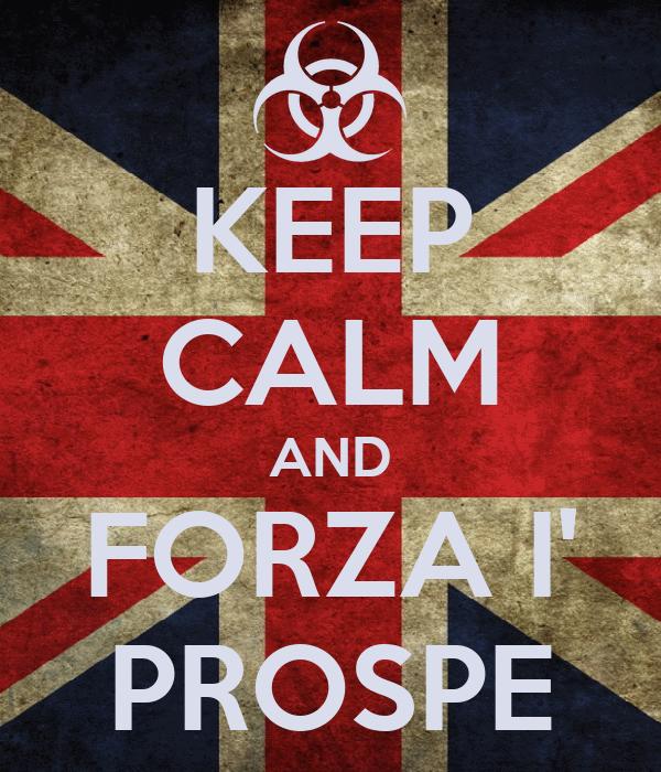 KEEP CALM AND FORZA I' PROSPE
