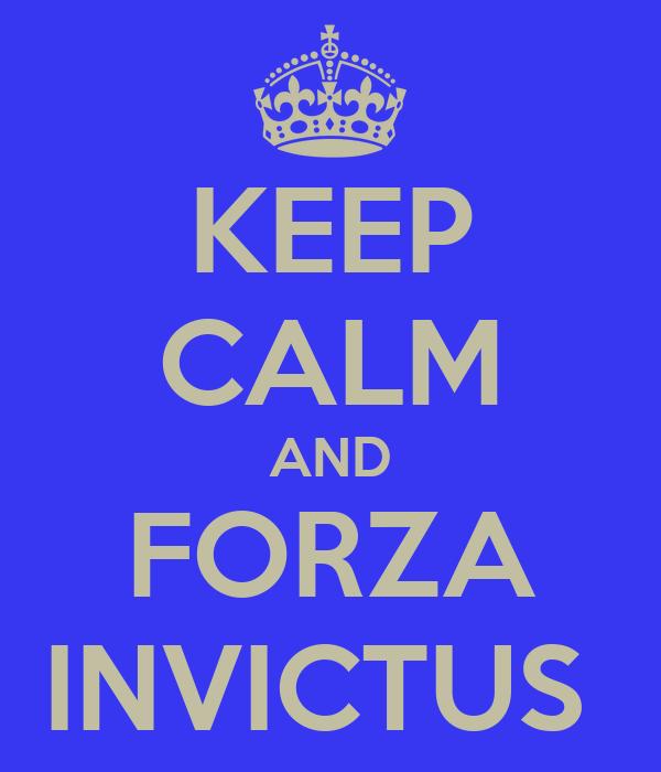 KEEP CALM AND FORZA INVICTUS