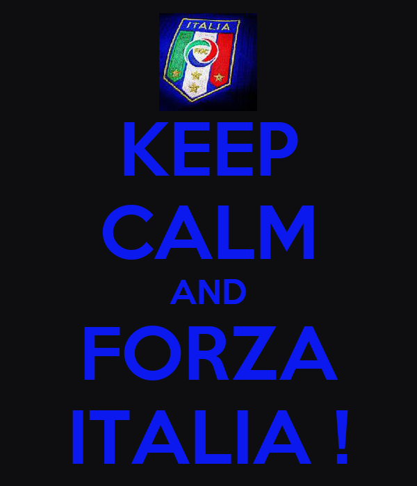 KEEP CALM AND FORZA ITALIA !