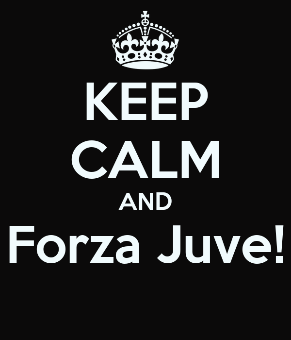 KEEP CALM AND Forza Juve!