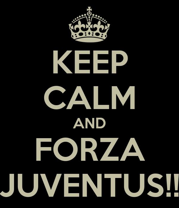 KEEP CALM AND FORZA JUVENTUS!!