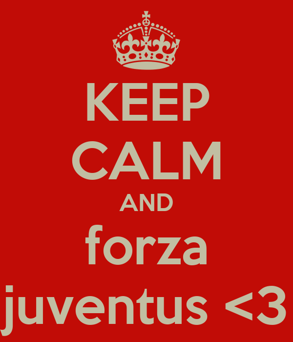 KEEP CALM AND forza juventus <3