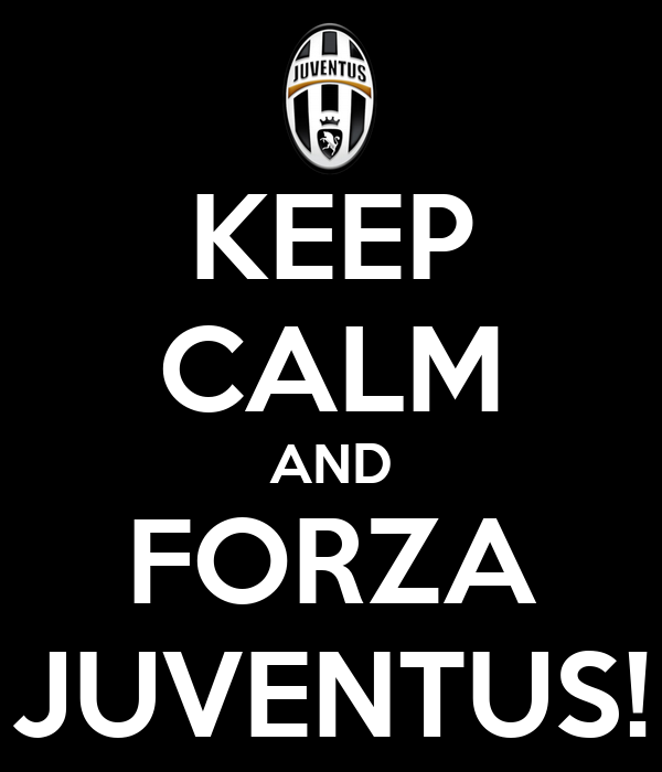 KEEP CALM AND FORZA JUVENTUS!