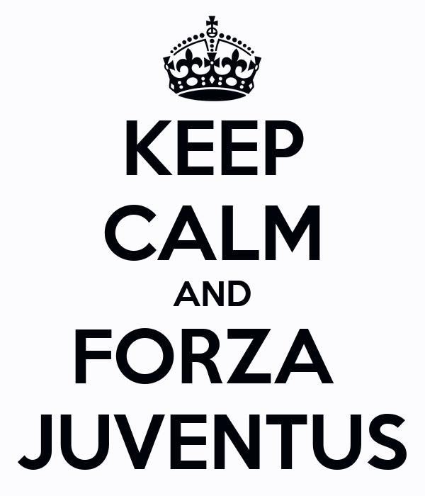 KEEP CALM AND FORZA  JUVENTUS