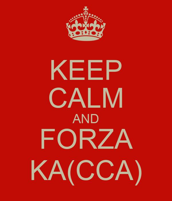 KEEP CALM AND FORZA KA(CCA)